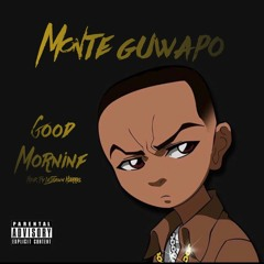 Monte Guwapo - Good Morning - [Produced. By LeShawn Harris]