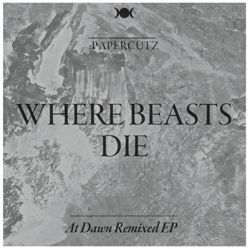 Where Beasts Die (At Dawn Remixed EP)