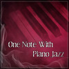 One Note With Piano Jazz – Beautiful Piano Bar, Finest Lounge Music, Best of Smooth Jazz, Morning Coffee