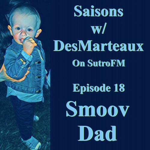 Saisons w/ DesMarteaux - 9/2/2021 - EP18 Smoov Dad mix