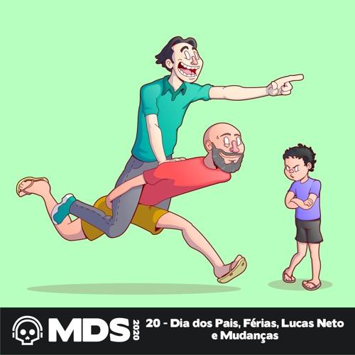 MdS 2020 - 20 - Dia dos Pais, Férias, Lucas Neto e Mudanças