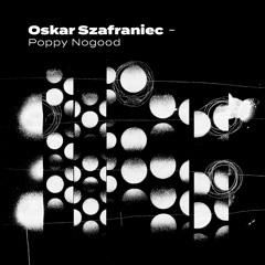 PREMIERE: Oskar Szafraniec - Poppy Nogood [Kooky Music]