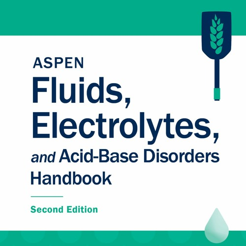 ASPEN Fluids, Electrolytes, and Acid-Based Disorders Handbook, Second Edition