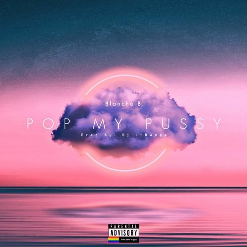 Blanche B. x Pop My Pussy (Prod By: Dj L-Banga)