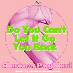 Simone Pagliari - Do You Can't Let It Go You Back  (Stephane Deschezeaux Remix)