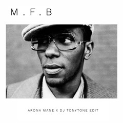 M.F.B (ARONA MANE X DJ TONYTONE EDIT)