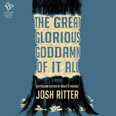 THE GREAT GLORIOUS GODDAMN OF IT ALL by Josh Ritter