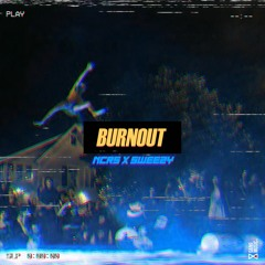 NCRS - Burnout ft. Sweezy (prod By Toryonthebeat)