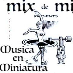 MIX DE MIX presents Musica en miniature