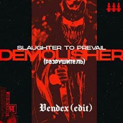 Slaughter To Prevail - DEMOLISHER (Vendex Edit) - [FREE DL]