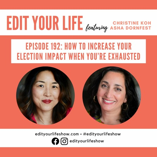Episode 192: How To Increase Your Election Impact When You're Exhausted