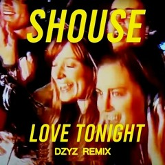 Shouse - Love Tonight (DZYZ Remix)