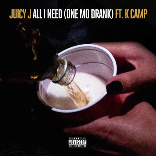All I Need (One Mo Drank) [feat  K Camp] by Juicy J | Free