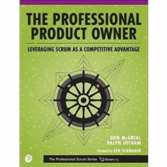 [F.R.E.E] [D.O.W.N.L.O.A.D] [R.E.A.D] The Professional Product Owner: Leveraging Scrum as a Competi