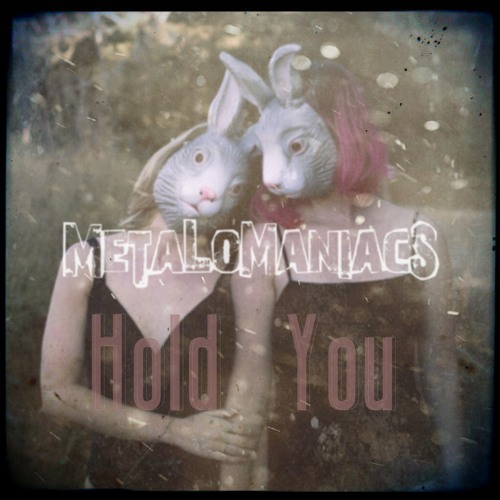 Metalomaniacs - Hold You