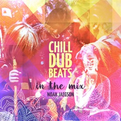 Chill Dub Beats In the Mix by Noah Jaegson