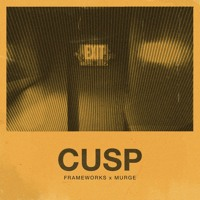 Murge x Frameworks - Cusp (Edit)