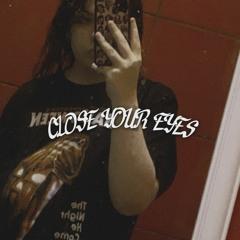 Close Your Eyes (s l o w e d + r e v e r b)