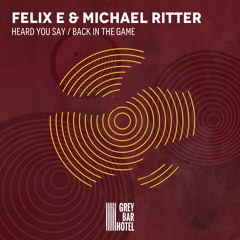 Felix E & Michael Ritter - Heard You Say (Original Mix)