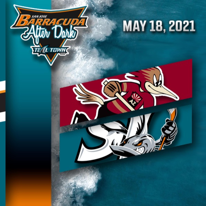 Tucson Roadrunners vs San Jose Barracuda - 5-18-2021 - Barracuda After Dark (Postgame)