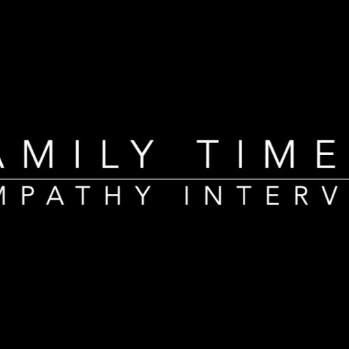 Family Time 76: Empathy Interview (9.12.21)