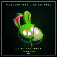 Flatland Funk & Smiles Only - Living For Today (Bizo Remix)