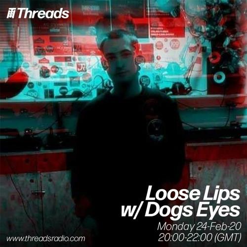 Loose Lips w/ Dog Eyes - 24-Feb-20