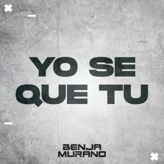 Yo Se Que Tu (Benja Murano House Remix)