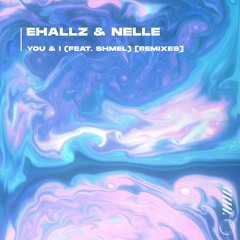 Ehallz & nelle - You & I (feat. shmel) [Speared By Famous Spear]