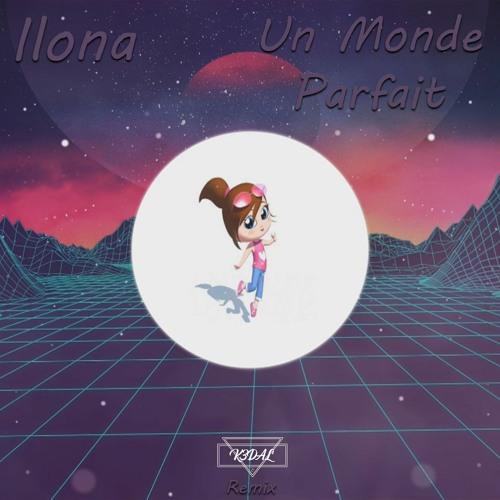K3dal Ilona Un Monde Parfait K3dal Remix Spinnin Records