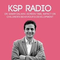 KSP Radio 377: Dr. Samir Dalwai | Screen Time, Impact On Children's Behaviour & Development