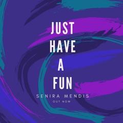 Senira Mendis - Just Have A Fun