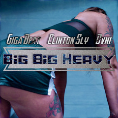 Big Big Heavy - Giga Beat, Clinton Sly & Ovni
