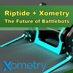 Riptide + Xometry: The Future of Battlebots - Episode 262