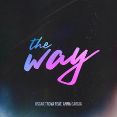 Oscar Troya - The Way (Feat. Anna Garcia)