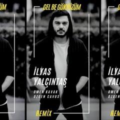 İlyas Yalçıntaş - Gel Be Gökyüzüm (Omer Kavak & Ozgen Cavus Remix)