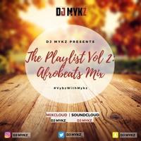 The Playlist Vol 2 Afrobeats Mix #VybzWithMykz