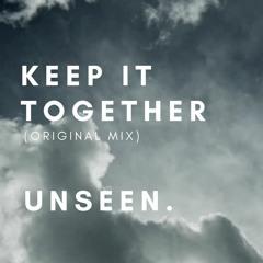 Unseen. - Keep It Together (Original Mix)
