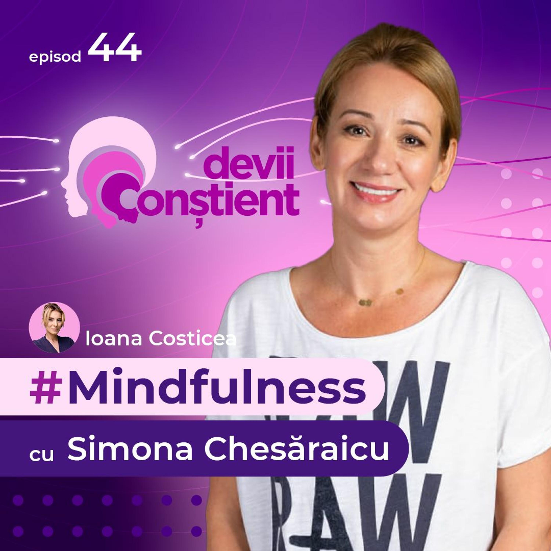 Mindfulness cu Simona Chesăraicu