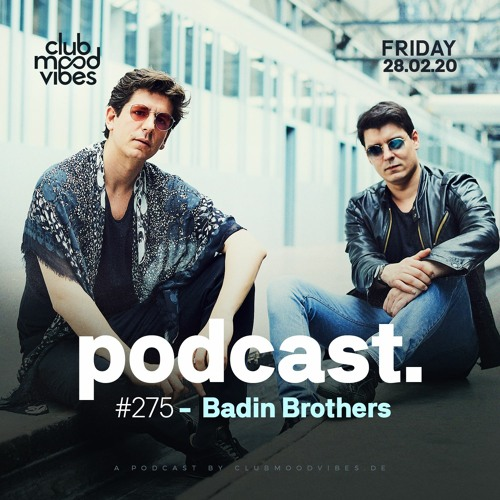 Club Mood Vibes Podcast #275: Badin Brothers