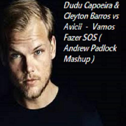 Dudu Capoeira & Cleyton Barros Vs Avicii - Vamos Fazer SOS ( Andrew Padlock Mashup )