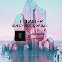 Cover mp3 Imagine Dragons Thunder (Danny Delgado Remix)
