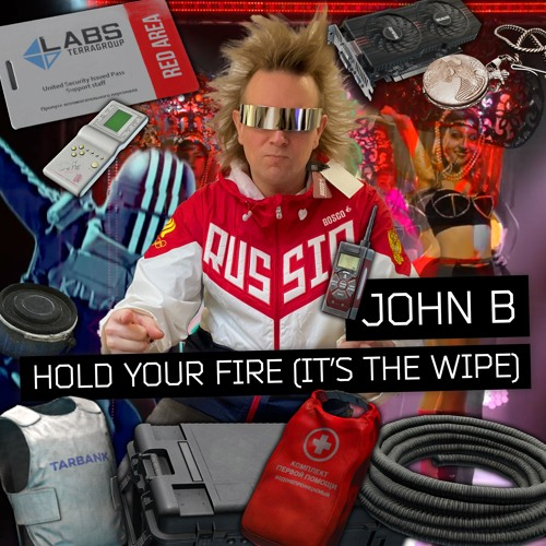 John B - Hold Your Fire (It's The Wipe)