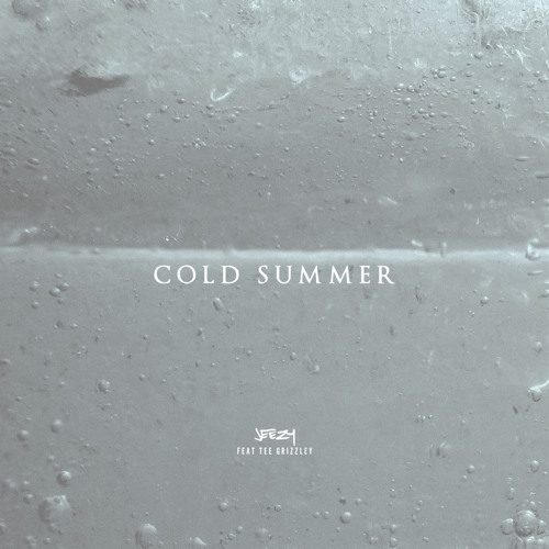 Cold Summer (feat. Tee Grizzley)