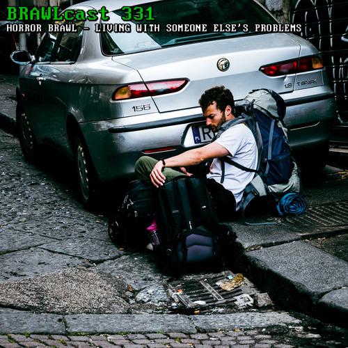 BRAWLcast 331 / Horror Brawl - Living With Someone Else's Problems