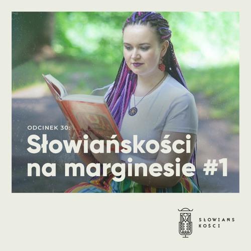 Słowiańskoścoi 30: Słowiańskości na marginesie #1