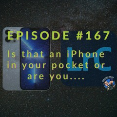 Episode #167....Is that an iPhone in Your Pocket?
