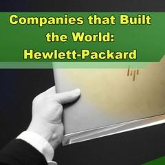 Companies that Built the World: Hewlett-Packard - Episode 258
