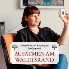 Aufatmen am Waldesrand - Künstlerin Evi Leuchtgelb im Gespräch