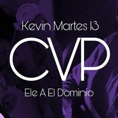 CVP - Ele A El Dominio X Kevin Martes 13 (trapmomento)